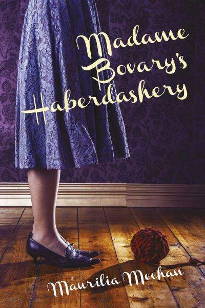Carol Middleton reviews 'Madame Bovary's Haberdashery' by Maurilia Meehan