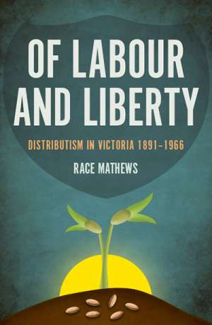 John Rickard reviews 'Of Labour and Liberty: Distributism in Victoria 1891–1966' by Race Mathews