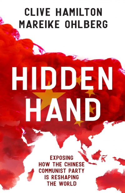 Ben Bland reviews 'Hidden Hand: Exposing how the Chinese Communist Party is reshaping the world' by Clive Hamilton and Mareike Ohlberg