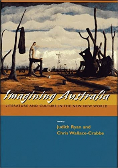 Lisa Gorton reviews 'Imagining Australia: Literature and culture in the new new world', edited by Judith Ryan and Chris Wallace-Crabbe