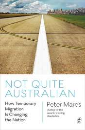 Maria O'Sullivan reviews 'Not Quite Australian: How temporary migration is changing the nation' by Peter Mares