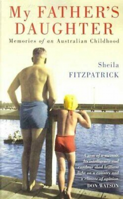 Brenda Niall reviews 'My Father's Daughter: Memories of an Australian childhood' by Sheila Fitzpatrick