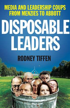 Dennis Altman reviews 'Disposable Leaders: Media and leadership coups from Menzies to Abbott' by Rodney Tiffen