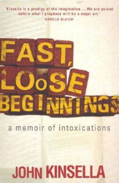 David McCooey reviews 'Fast, Loose Beginnings: A memoir of intoxications' by John Kinsella