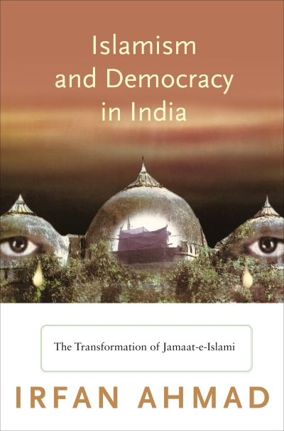 Greg Barton reviews 'Islamism and Democracy in India: The transformation of Jamaat-e-Islami' by Irfan Ahmad