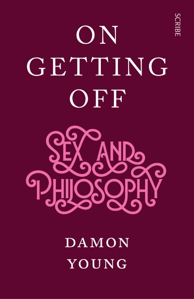 Shannon Burns reviews 'On Getting Off: Sex and philosophy' by Damon Young