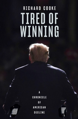 Varun Ghosh reviews 'Tired of Winning: A chronicle of American decline' by Richard Cooke