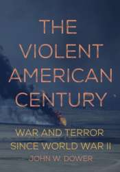 Alison Broinowski reviews 'The Violent American Century: War and Terror since World War II' by John W. Dower
