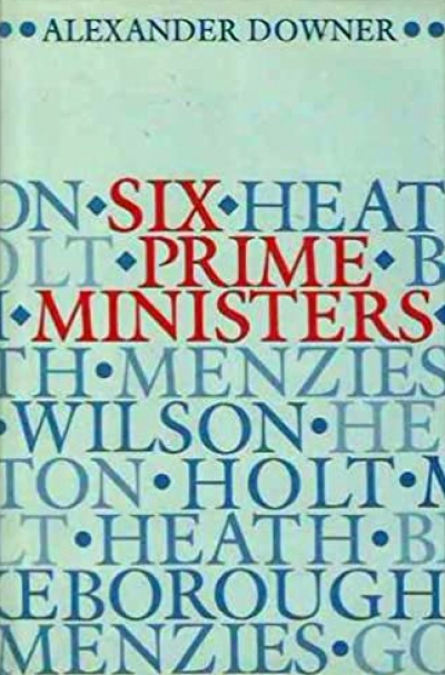 John Gorton reviews 'Six Prime Ministers' by Alexander Downer