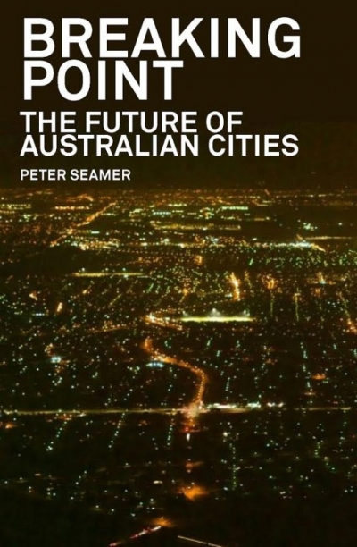 Tom Bamforth reviews 'Breaking Point: The future of Australian cities' by Peter Seamer
