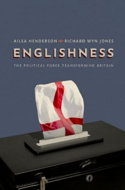 Ben Wellings reviews 'Englishness: The political force transforming Britain' by Ailsa Henderson and Richard Wyn Jones