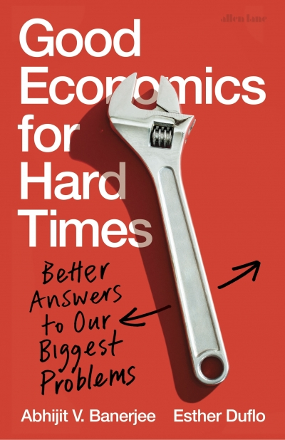 David Throsby reviews 'Good Economics for Hard Times: Better answers to our biggest problems' by Abhijit V. Banerjee and Esther Duflo