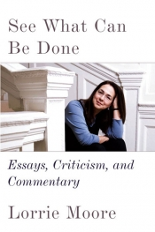 Lucas Thompson reviews 'See What Can Be Done: Essays, criticism, and commentary' by Lorrie Moore