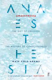 Ceridwen Spark reviews 'Anaesthesia: The gift of oblivion and the mystery of consciousness' by Kate Cole-Adams