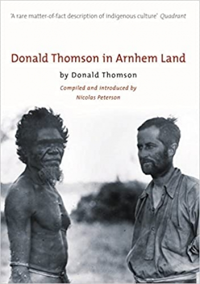 John Mulvaney reviews 'Donald Thomson in Arnhem Land' by Donald Thomson, edited by Nicolas Peterson