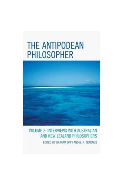 Graham Oppy and N.N. Trakakis (eds): The Antipodean Philosopher