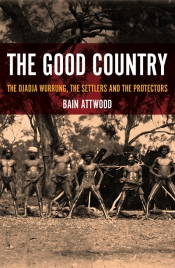 Amanda Nettelbeck reviews 'The Good Country: The Djadja Wurrung, the settlers and the protectors' by Bain Attwood