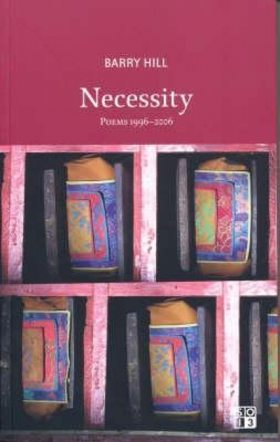 Nicholas Birns reviews 'Necessity: Poems 1996–2006' by Barry Hill