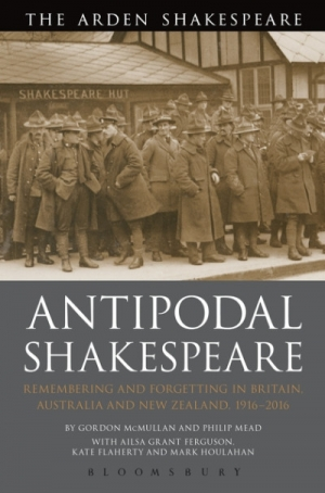 David McInnis reviews 'Antipodal Shakespeare: Remembering and Forgetting in Britain, Australia and New Zealand, 1916 - 2016' by Gordon McMullan and Philip Mead et al.
