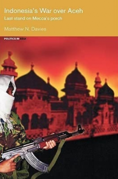 Damien Kingsbury reviews 'Indonesia's War Over Aceh: Last stand on Mecca's porch' by Matthew Davies
