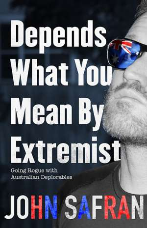 Johanna Leggatt reviews 'Depends What You  Mean By Extremist: Going rogue with Australian deplorables' by John Safran
