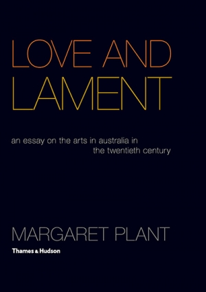 Paul Giles reviews 'Love and Lament: An essay on the arts in Australia in the twentieth century' by Margaret Plant