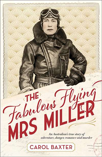 Simon Caterson reviews 'The Fabulous Flying Mrs Miller: An Australian's true story of adventure, danger, romance and murder' by Carol Baxter