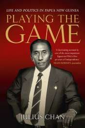 Lyndon Megarrity reviews 'Playing the Game: Life and politics in Papua New Guinea' by Julius Chan