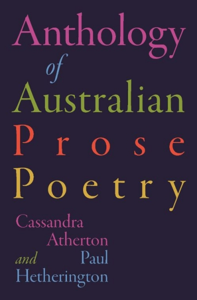 Des Cowley reviews 'The Anthology of Australian Prose Poetry' edited by Cassandra Atherton and Paul Hetherington
