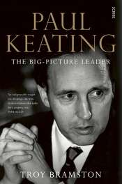 James Walter reviews 'Paul Keating: The Big-Picture Leader' by Troy Bramston