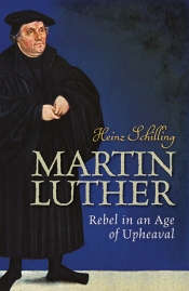 Morag Fraser reviews 'Martin Luther: Rebel in an age of upheaval' by Heinz Schilling, translated by Rona Johnston