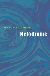 Alice Whitmore reviews 'Melodrome' by Marcelo Cohen, translated by Chris Andrews