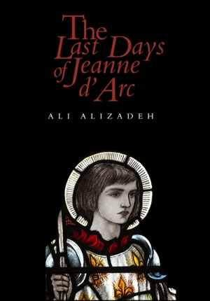 Shannon Burns reviews 'The Last Days of Jeanne d'Arc' by Ali Alizadeh