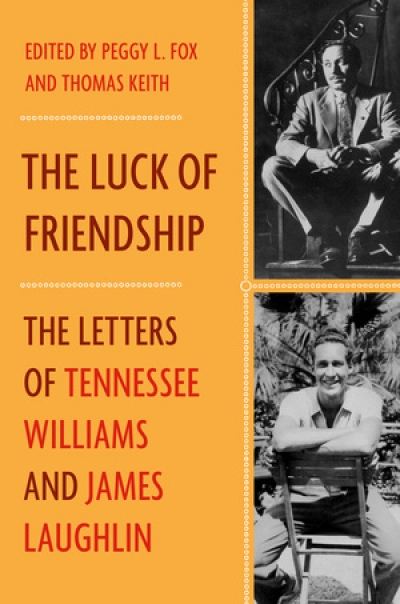 Ian Dickson reviews 'The Luck of Friendship: The letters of Tennessee Williams and James Laughlin' edited by Peggy L. Fox and Thomas Keith