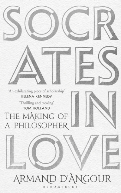 Julia Kindt reviews 'Socrates in Love: The making of a philosopher' by Armand D'Angour