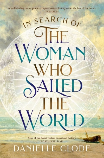Gemma Betros reviews 'In Search of the Woman Who Sailed the World' by Danielle Clode