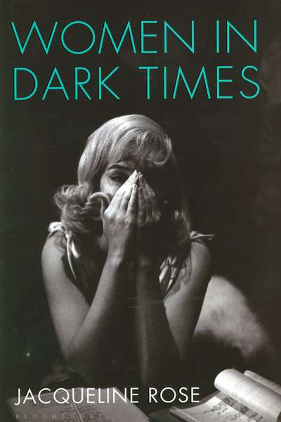 Gay Bilson reviews 'Women in Dark Times' by Jacqueline Rose