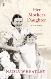 Kerryn Goldsworthy reviews 'Her Mother's Daughter: A memoir' by Nadia Wheatley