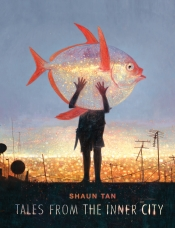 Danielle Clode reviews 'Tales from the Inner City' by Shaun Tan