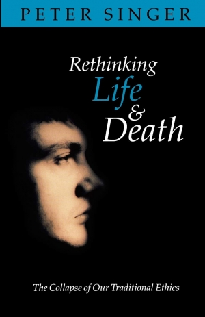 Jack Hibberd reviews 'Rethinking Life and Death: The collapse of our traditional ethics' by Peter Singer