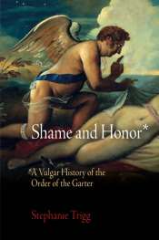 Ian Donaldson reviews 'Shame and Honor: A Vulgar History of the Order of the Garter' by Stephanie Trigg