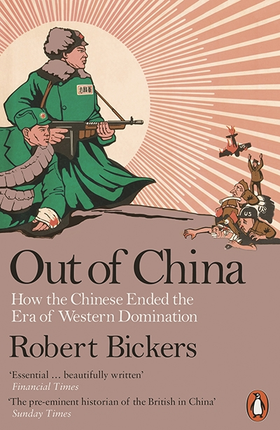 Andres Rodriguez reviews 'Out of China: How the Chinese ended the era of Western domination' by Robert Bickers