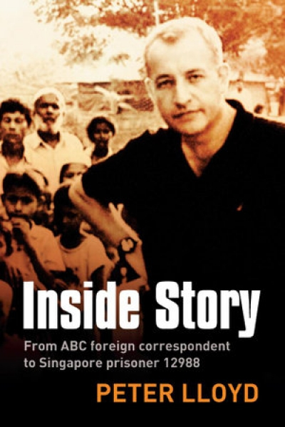 Murray Waldren reviews 'Inside Story: From ABC correspondent to Singapore prisoner #12988' by Peter Lloyd