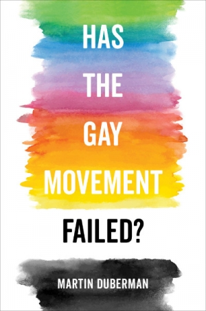 Dennis Altman reviews 'Has The Gay Movement Failed?' by Martin Duberman