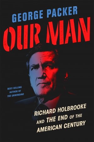 Benjamin Madden reviews 'Our Man: Richard Holbrooke and the end of the American century' by George Packer
