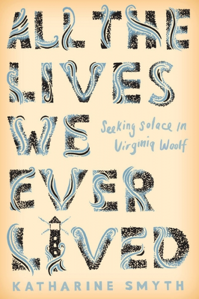 Ann-Marie Priest reviews 'All the Lives We Ever Lived: Seeking solace in Virginia Woolf' by Katharine Smyth
