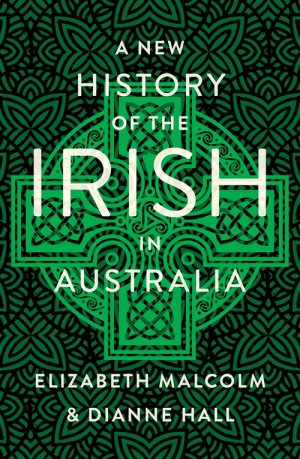 Michael McGirr reviews 'A New History of the Irish in Australia' by Elizabeth Malcolm and Dianne Hall