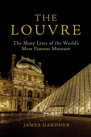 Christopher Menz reviews 'The Louvre: The many lives of the world's most famous museum' by James Gardner