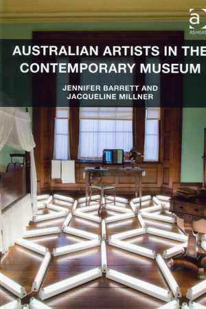 Peter Hill reviews 'Australian Artists in the Contemporary Museum' by Jennifer Barrett and Jacqueline Millner