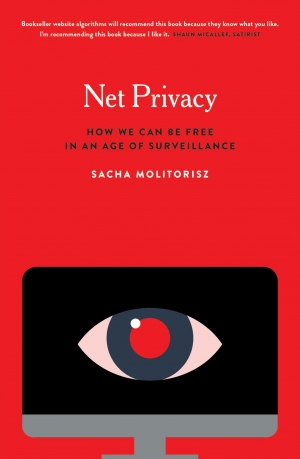 Alex Tighe reviews 'Net Privacy: How we can be free in an age of surveillance' by Sacha Molitorisz